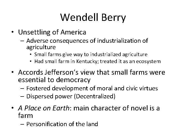 Wendell Berry • Unsettling of America – Adverse consequences of industrialization of agriculture •