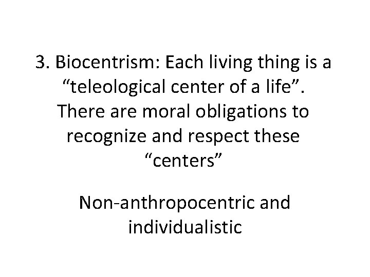 """3. Biocentrism: Each living thing is a """"teleological center of a life"""". There are"""