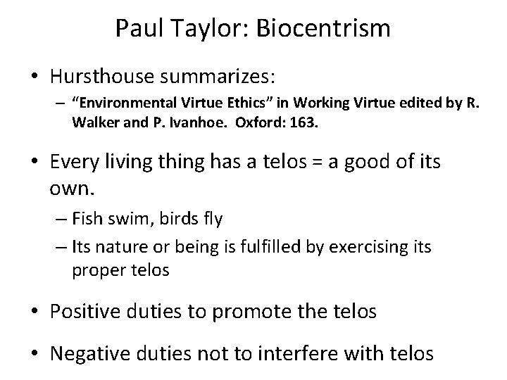 "Paul Taylor: Biocentrism • Hursthouse summarizes: – ""Environmental Virtue Ethics"" in Working Virtue edited"