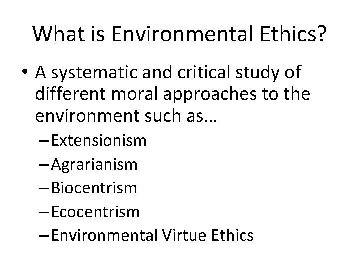 What is Environmental Ethics? • A systematic and critical study of different moral approaches