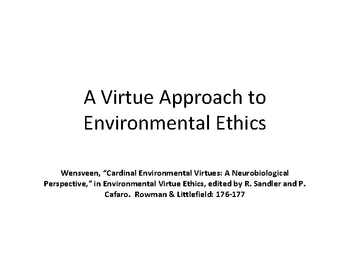 "A Virtue Approach to Environmental Ethics Wensveen, ""Cardinal Environmental Virtues: A Neurobiological Perspective, """