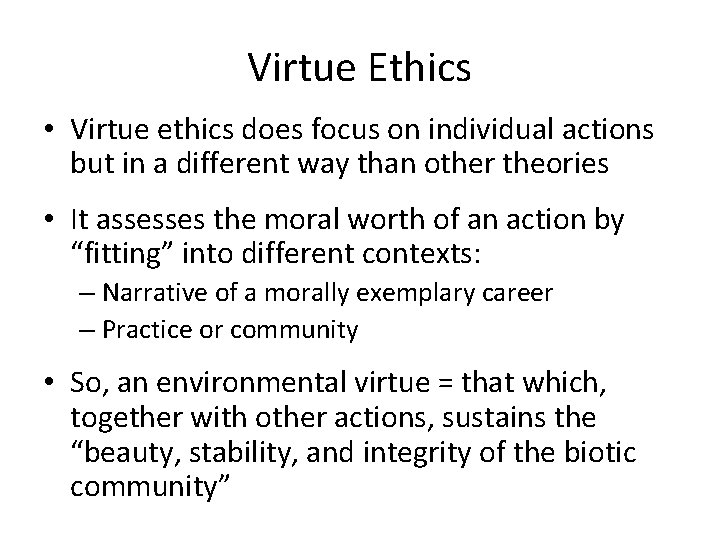 Virtue Ethics • Virtue ethics does focus on individual actions but in a different