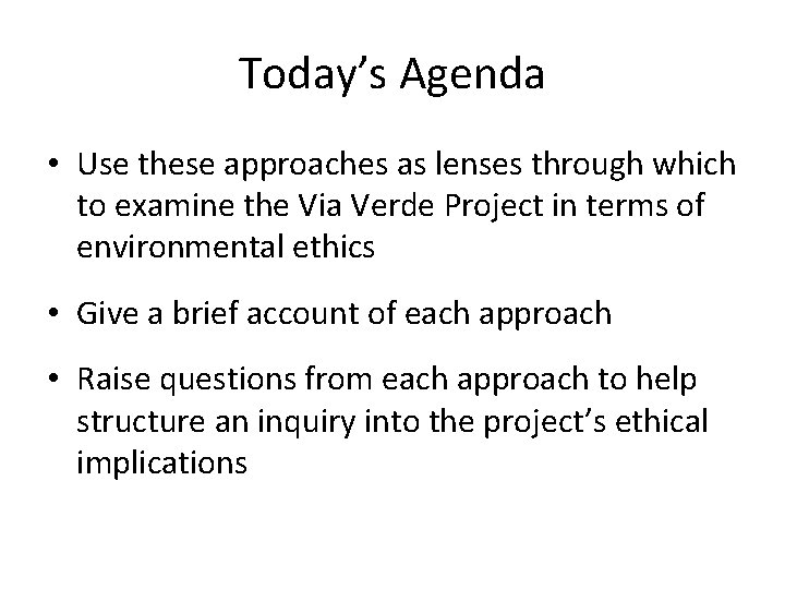 Today's Agenda • Use these approaches as lenses through which to examine the Via