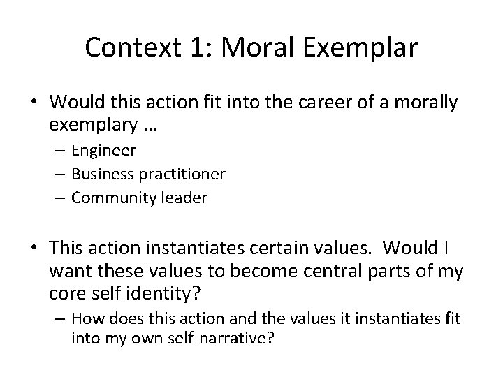 Context 1: Moral Exemplar • Would this action fit into the career of a