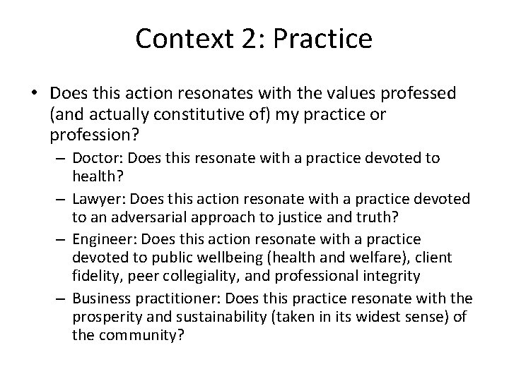 Context 2: Practice • Does this action resonates with the values professed (and actually
