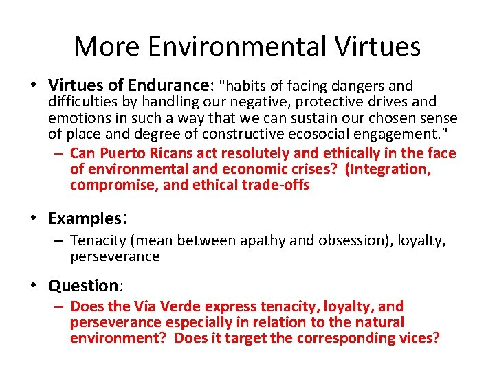 """More Environmental Virtues • Virtues of Endurance: """"habits of facing dangers and difficulties by"""