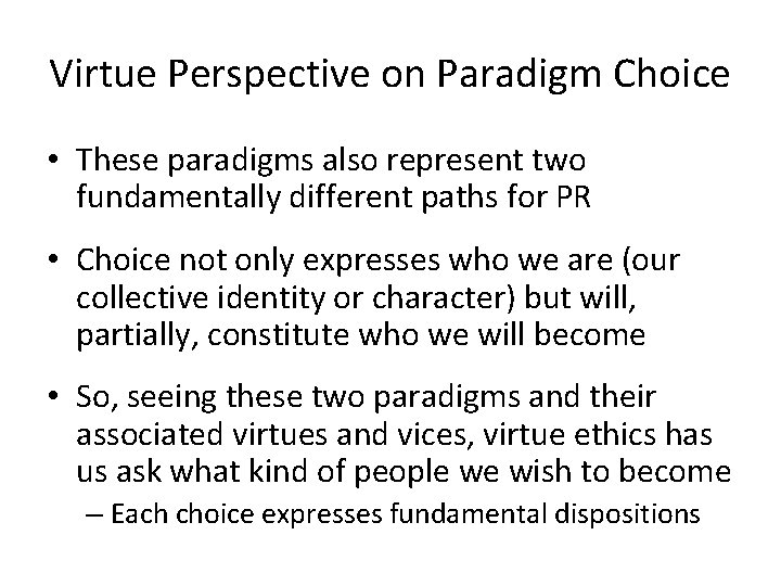 Virtue Perspective on Paradigm Choice • These paradigms also represent two fundamentally different paths