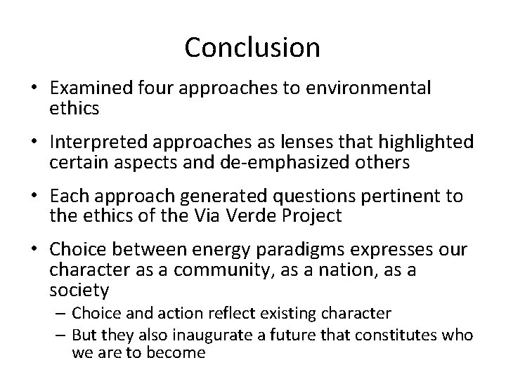 Conclusion • Examined four approaches to environmental ethics • Interpreted approaches as lenses that