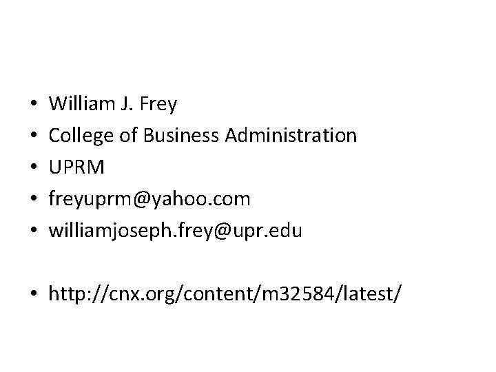 • • • William J. Frey College of Business Administration UPRM freyuprm@yahoo. com