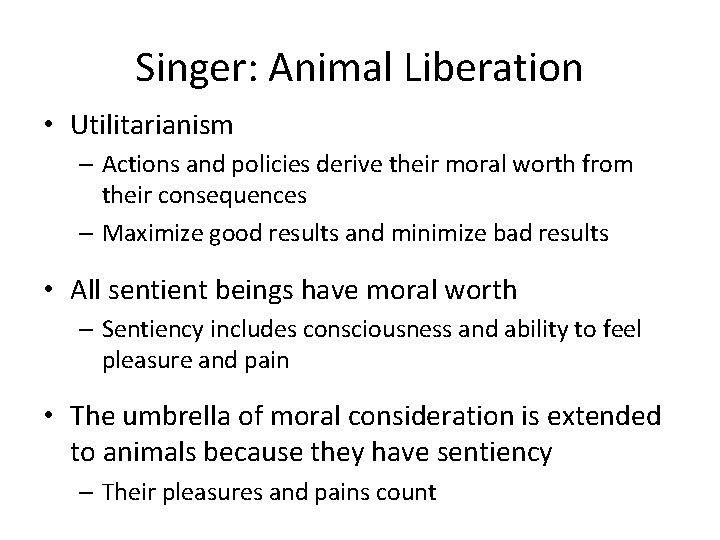 Singer: Animal Liberation • Utilitarianism – Actions and policies derive their moral worth from
