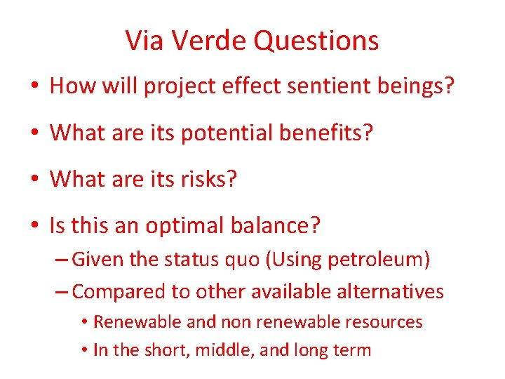 Via Verde Questions • How will project effect sentient beings? • What are its