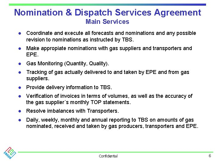 Nomination & Dispatch Services Agreement Main Services l Coordinate and execute all forecasts and
