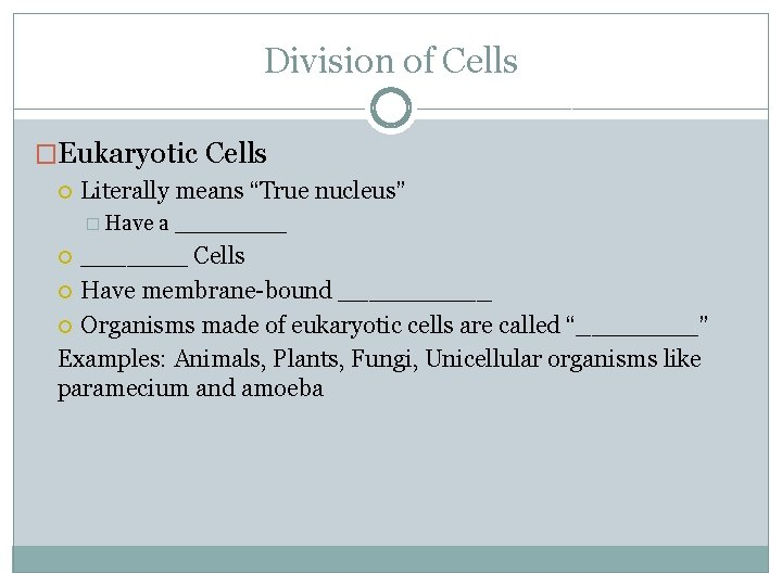 """Division of Cells �Eukaryotic Cells Literally means """"True nucleus"""" � Have a _______ Cells"""
