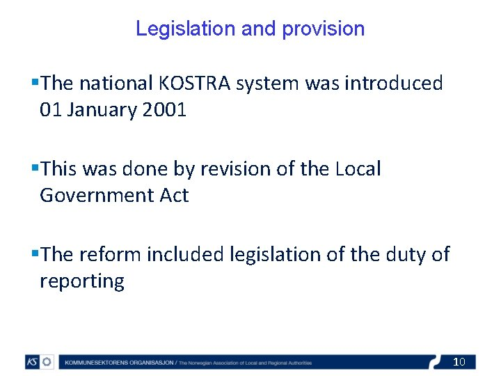 Legislation and provision §The national KOSTRA system was introduced 01 January 2001 §This was