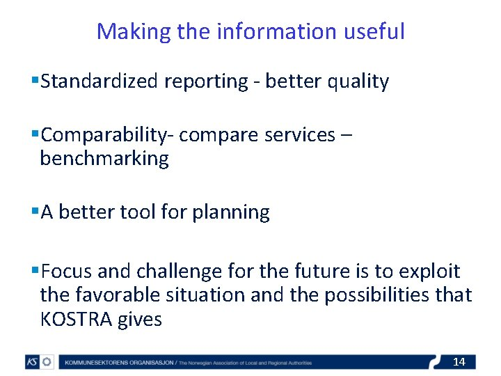 Making the information useful §Standardized reporting - better quality §Comparability- compare services – benchmarking