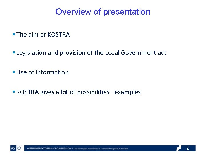 Overview of presentation § The aim of KOSTRA § Legislation and provision of the