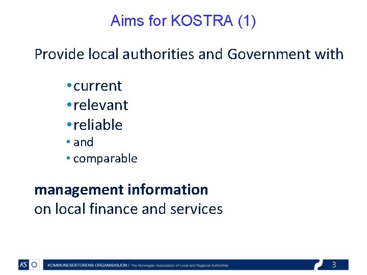 Aims for KOSTRA (1) Provide local authorities and Government with • current • relevant