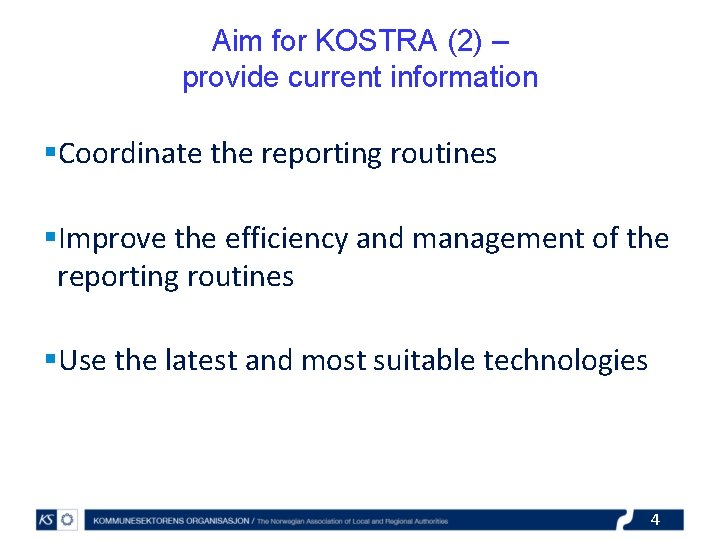 Aim for KOSTRA (2) – provide current information §Coordinate the reporting routines §Improve the