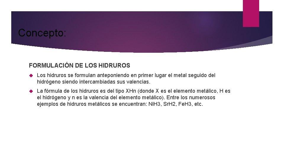 Concepto: FORMULACIÓN DE LOS HIDRUROS Los hidruros se formulan anteponiendo en primer lugar el