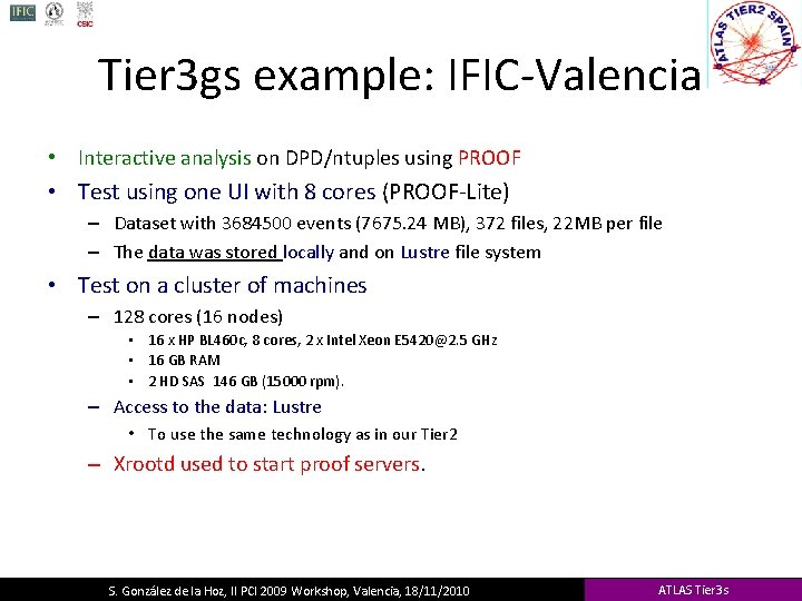 Tier 3 gs example: IFIC-Valencia • Interactive analysis on DPD/ntuples using PROOF • Test