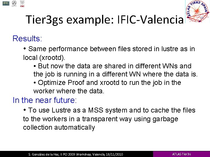 Tier 3 gs example: IFIC-Valencia Results: Lustre • Same performance between files stored in