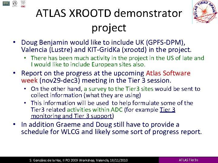 ATLAS XROOTD demonstrator project • Doug Benjamin would like to include UK (GPFS-DPM), Valencia