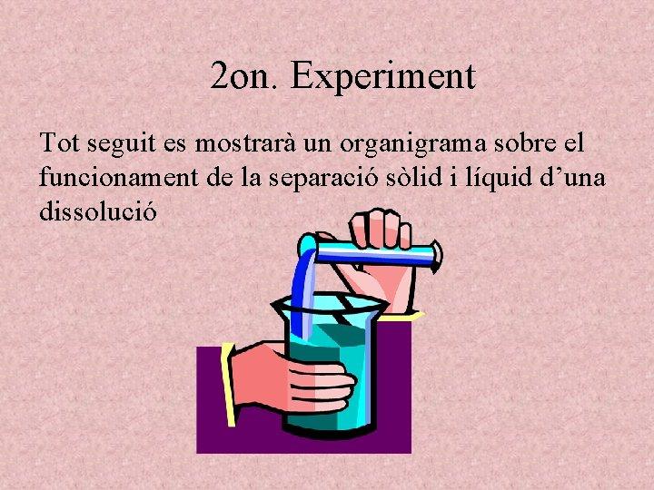 2 on. Experiment Tot seguit es mostrarà un organigrama sobre el funcionament de la