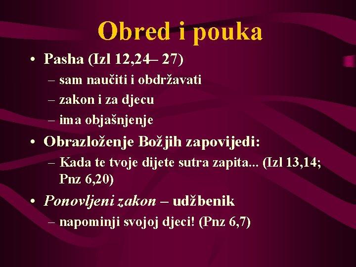 Obred i pouka • Pasha (Izl 12, 24– 27) – sam naučiti i obdržavati