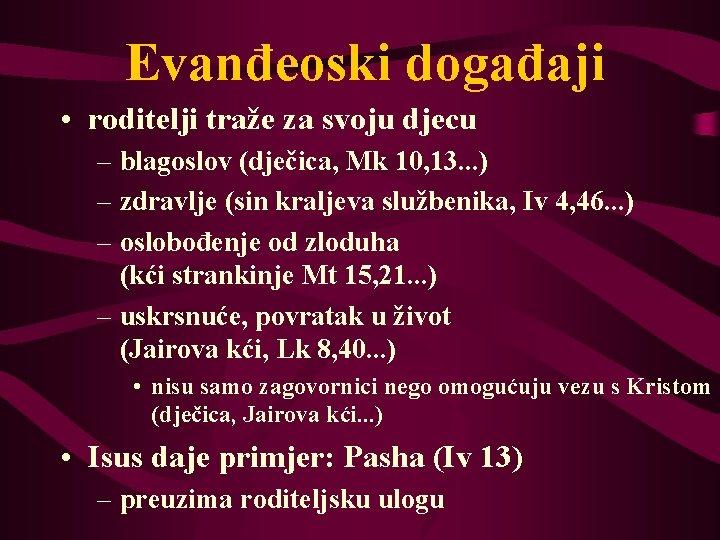 Evanđeoski događaji • roditelji traže za svoju djecu – blagoslov (dječica, Mk 10, 13.