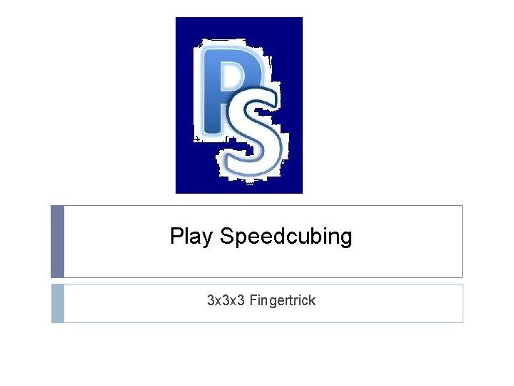 Play Speedcubing 3 x 3 x 3 Fingertrick