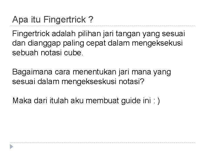 Apa itu Fingertrick ? Fingertrick adalah pilihan jari tangan yang sesuai dan dianggap paling