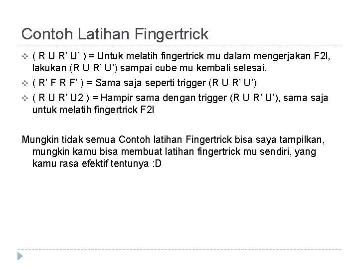 Contoh Latihan Fingertrick v ( R U R' U' ) = Untuk melatih fingertrick