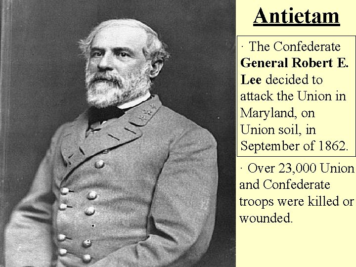 Antietam · The Confederate General Robert E. Lee decided to attack the Union in