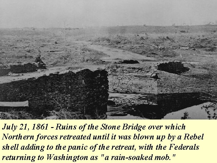 July 21, 1861 - Ruins of the Stone Bridge over which Northern forces retreated
