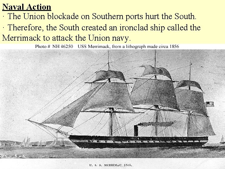 Naval Action · The Union blockade on Southern ports hurt the South. · Therefore,
