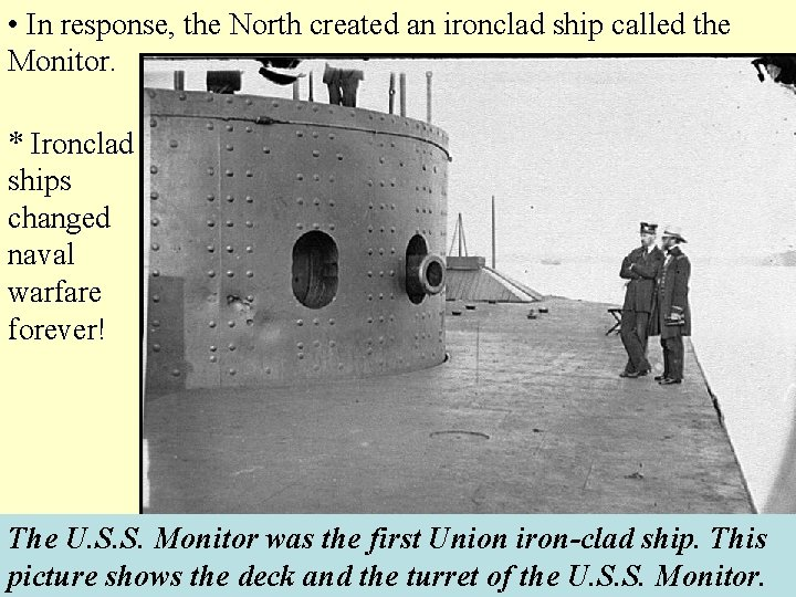 • In response, the North created an ironclad ship called the Monitor. *