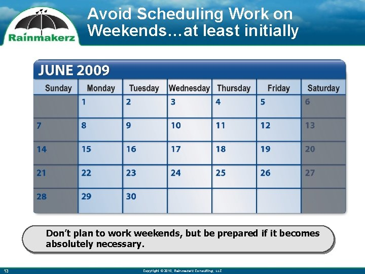 Avoid Scheduling Work on Weekends…at least initially Don't plan to work weekends, but be