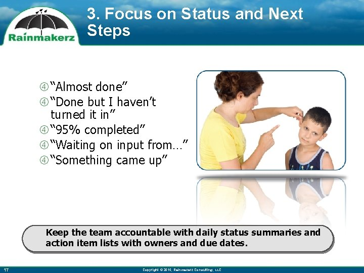 """3. Focus on Status and Next Steps """"Almost done"""" """"Done but I haven't turned"""