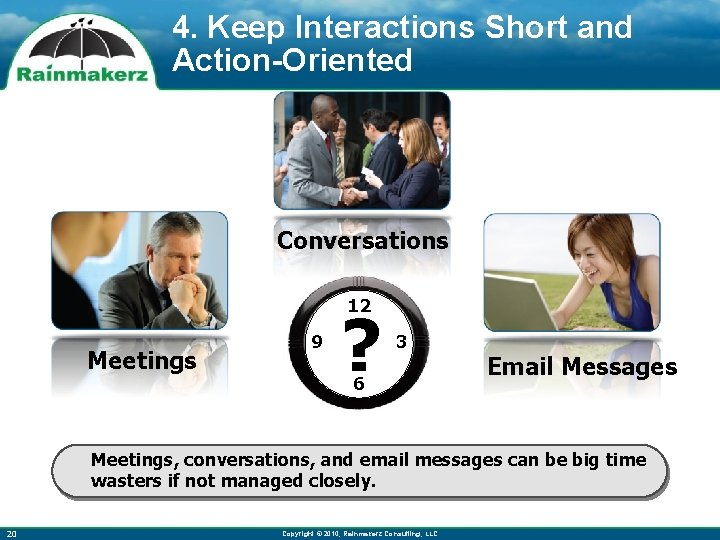 4. Keep Interactions Short and Action-Oriented Conversations 12 Meetings 9 ? 3 6 Email