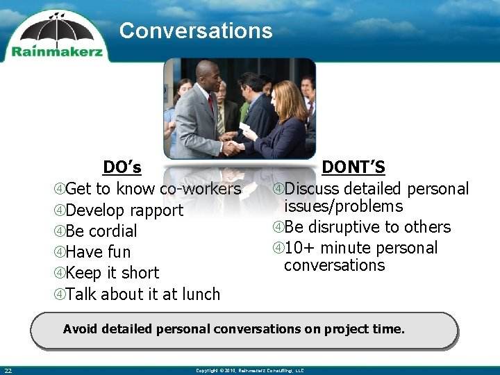 Conversations DO's Get to know co-workers Develop rapport Be cordial Have fun Keep it