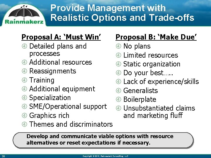 Provide Management with Realistic Options and Trade-offs Proposal A: 'Must Win' Detailed plans and