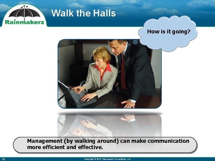 Walk the Halls How is it going? Management (by walking around) can make communication