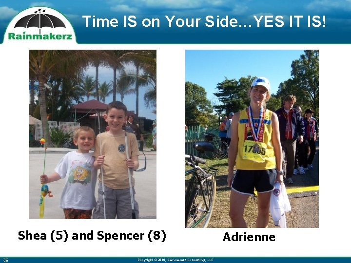 Time IS on Your Side…YES IT IS! Shea (5) and Spencer (8) 36 Copyright