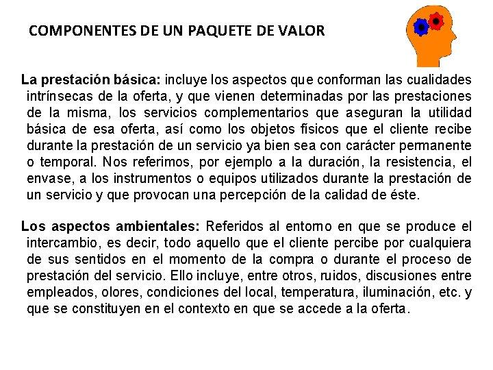 COMPONENTES DE UN PAQUETE DE VALOR La prestación básica: incluye los aspectos que conforman