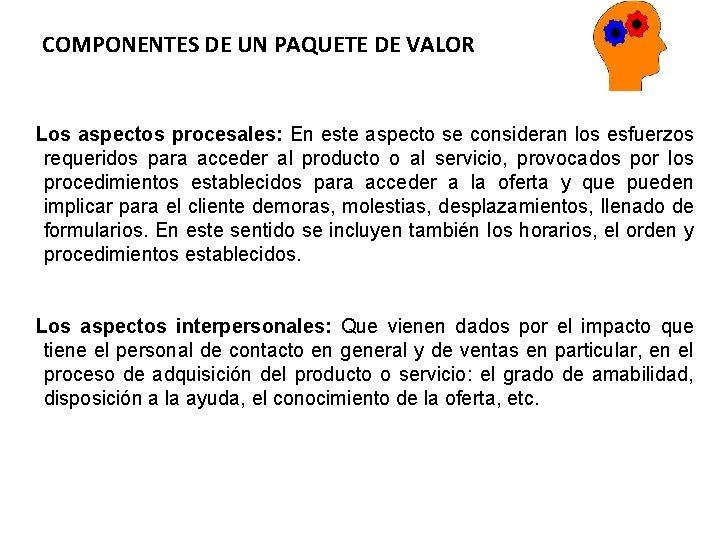 COMPONENTES DE UN PAQUETE DE VALOR Los aspectos procesales: En este aspecto se consideran