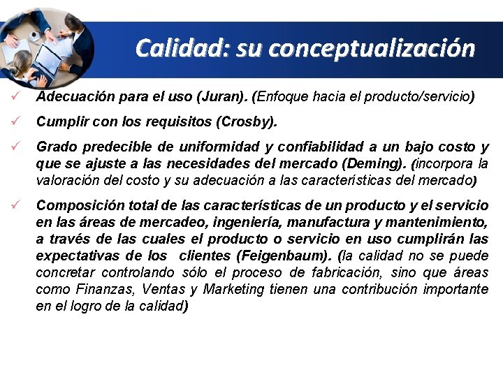 Calidad: su conceptualización ü Adecuación para el uso (Juran). (Enfoque hacia el producto/servicio) ü