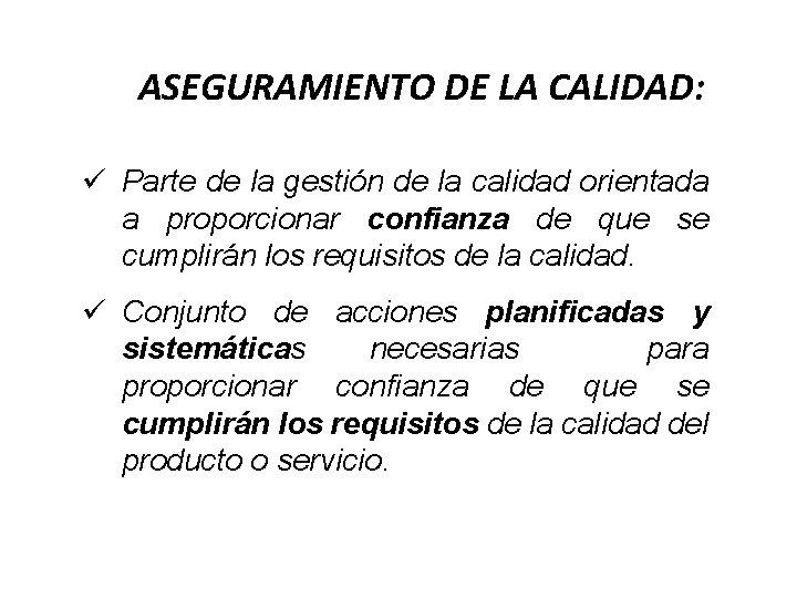ASEGURAMIENTO DE LA CALIDAD: ü Parte de la gestión de la calidad orientada a