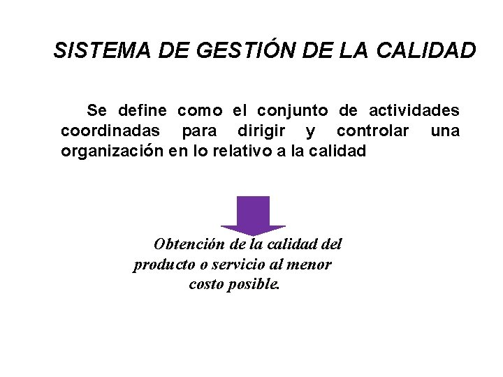 SISTEMA DE GESTIÓN DE LA CALIDAD Se define como el conjunto de actividades coordinadas