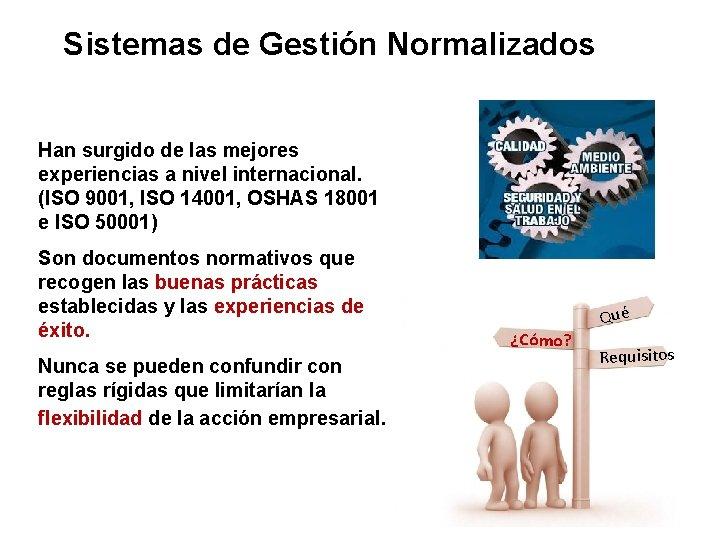 Sistemas de Gestión Normalizados Han surgido de las mejores experiencias a nivel internacional. (ISO