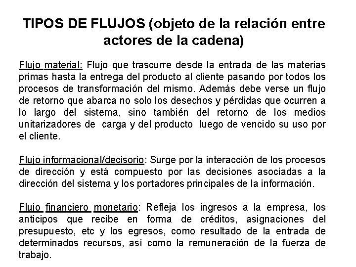 TIPOS DE FLUJOS (objeto de la relación entre actores de la cadena) Flujo material: